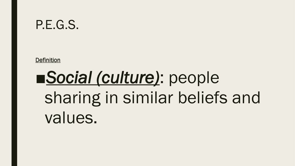 Social (culture): people sharing in similar beliefs and values.