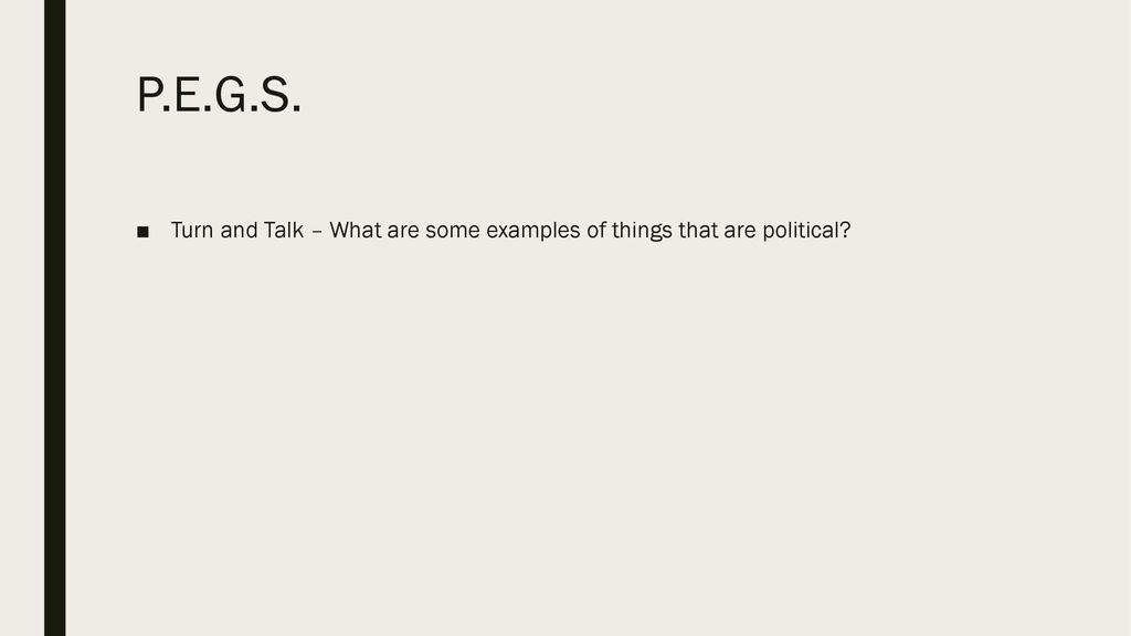 P.E.G.S. Turn and Talk – What are some examples of things that are political