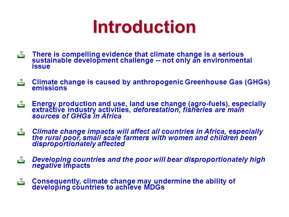 Introduction There is compelling evidence that climate change is a serious sustainable development challenge -- not only an environmental issue.