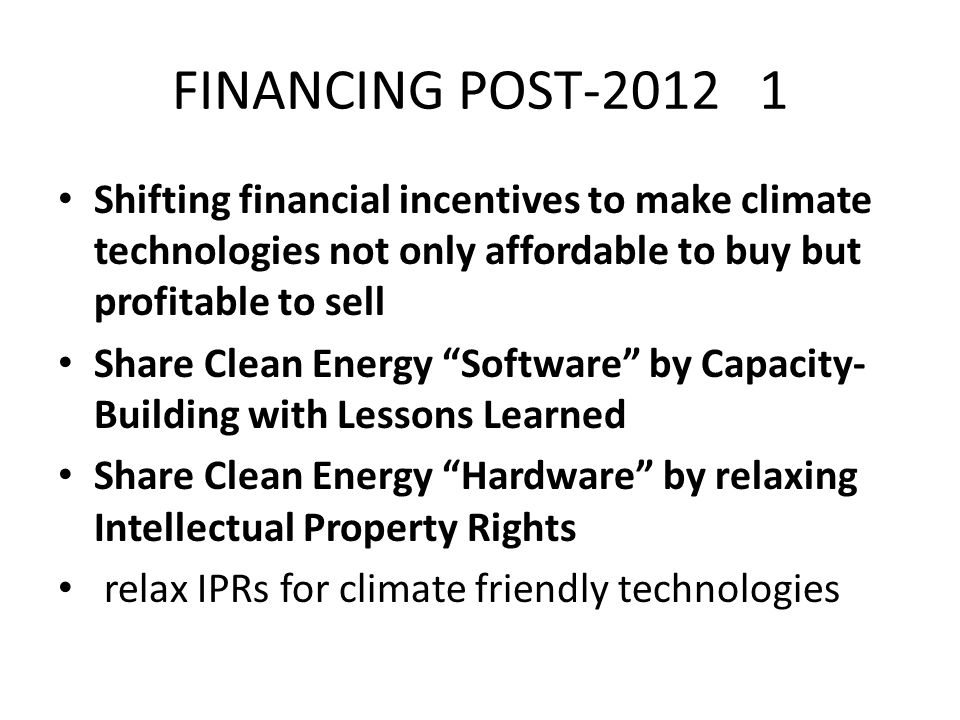 FINANCING POST-2012 1 Shifting financial incentives to make climate technologies not only affordable to buy but profitable to sell.
