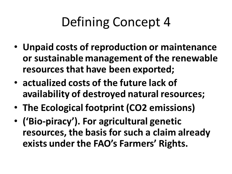 Defining Concept 4 Unpaid costs of reproduction or maintenance or sustainable management of the renewable resources that have been exported;