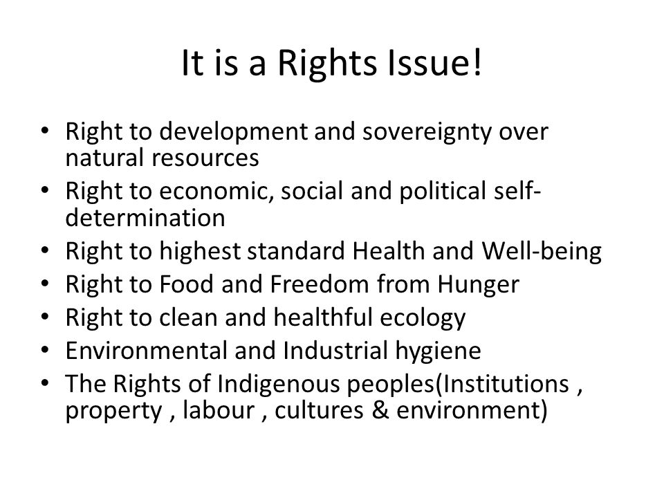 It is a Rights Issue! Right to development and sovereignty over natural resources. Right to economic, social and political self-determination.