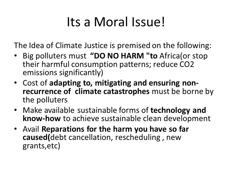 Its a Moral Issue! The Idea of Climate Justice is premised on the following: