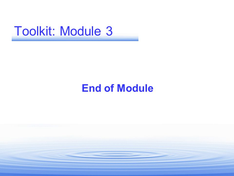 Toolkit: Module 3 End of Module END OF PRESENTATION