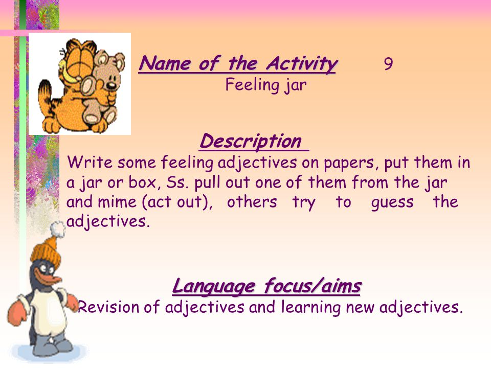Revision of adjectives and learning new adjectives.