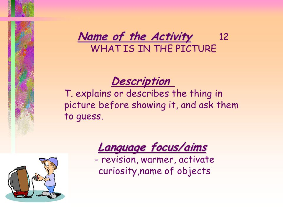 - revision, warmer, activate curiosity,name of objects