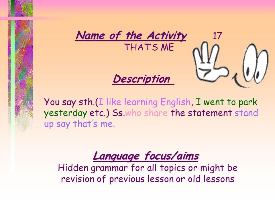 Name of the Activity 17 Description Language focus/aims THAT'S ME