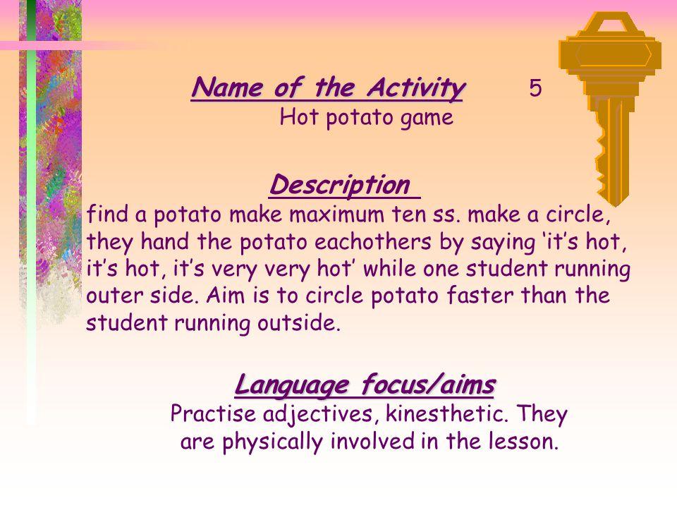 Name of the Activity 5 Description Language focus/aims Hot potato game