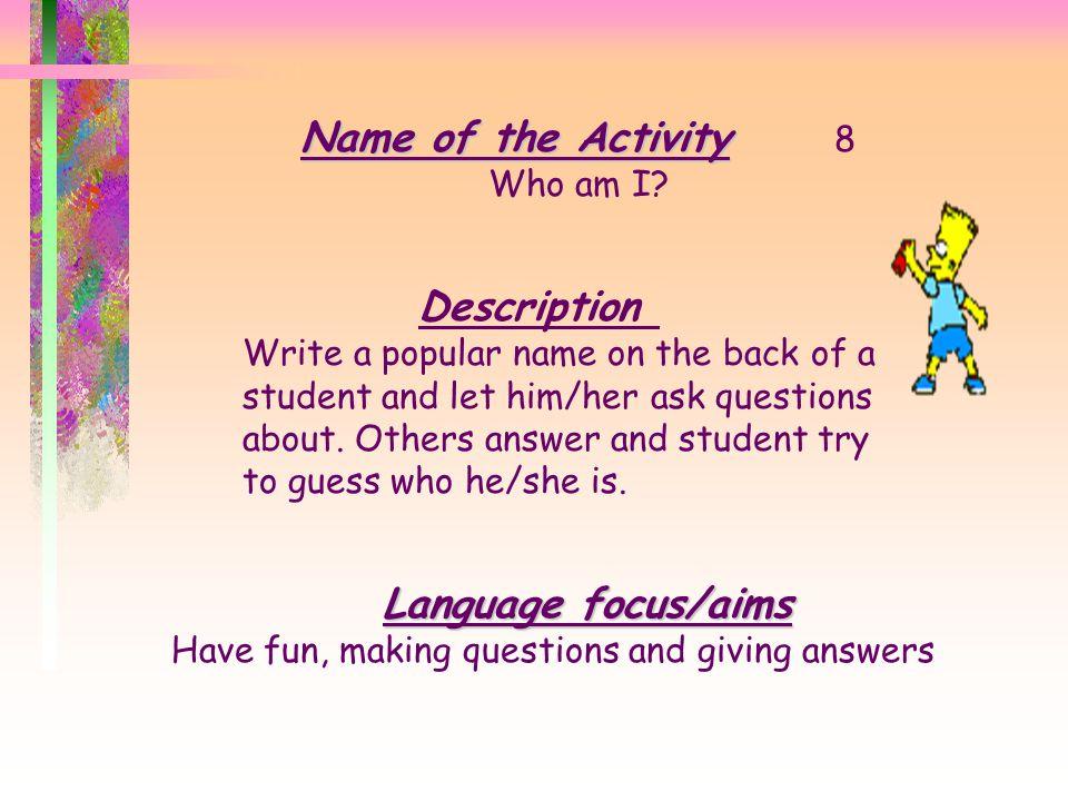 Name of the Activity 8 Description Language focus/aims Who am I