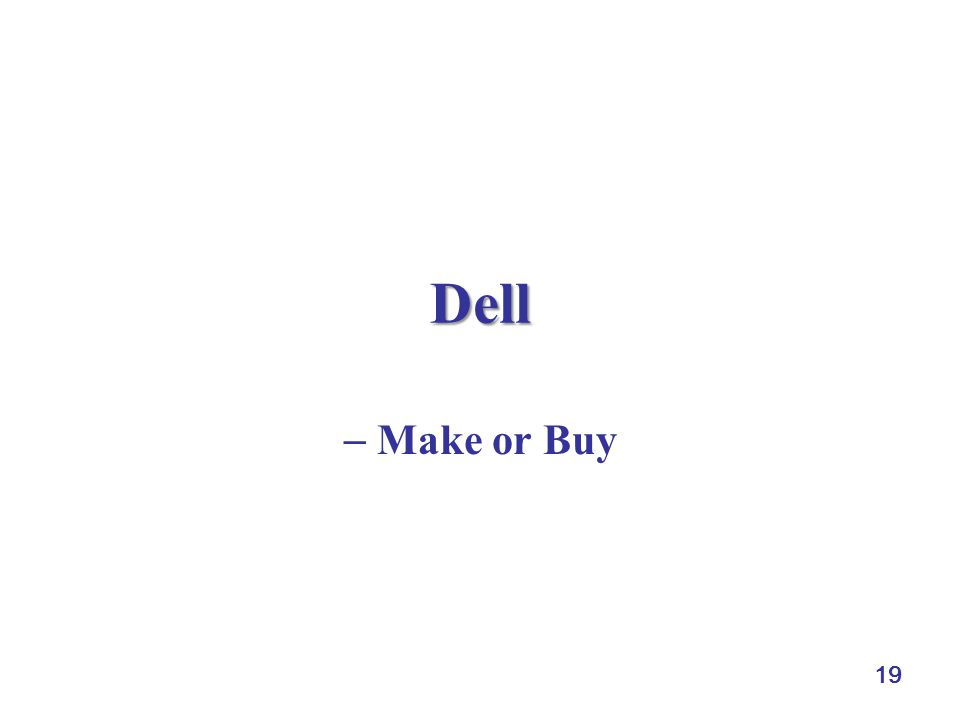 Dell  Make or Buy 19
