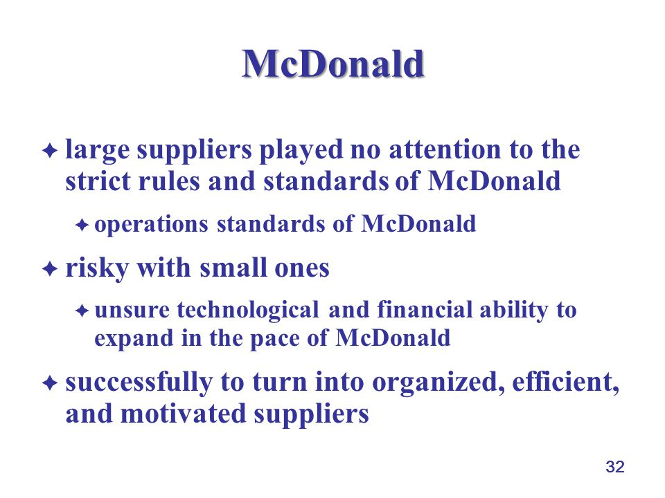McDonald large suppliers played no attention to the strict rules and standards of McDonald. operations standards of McDonald.