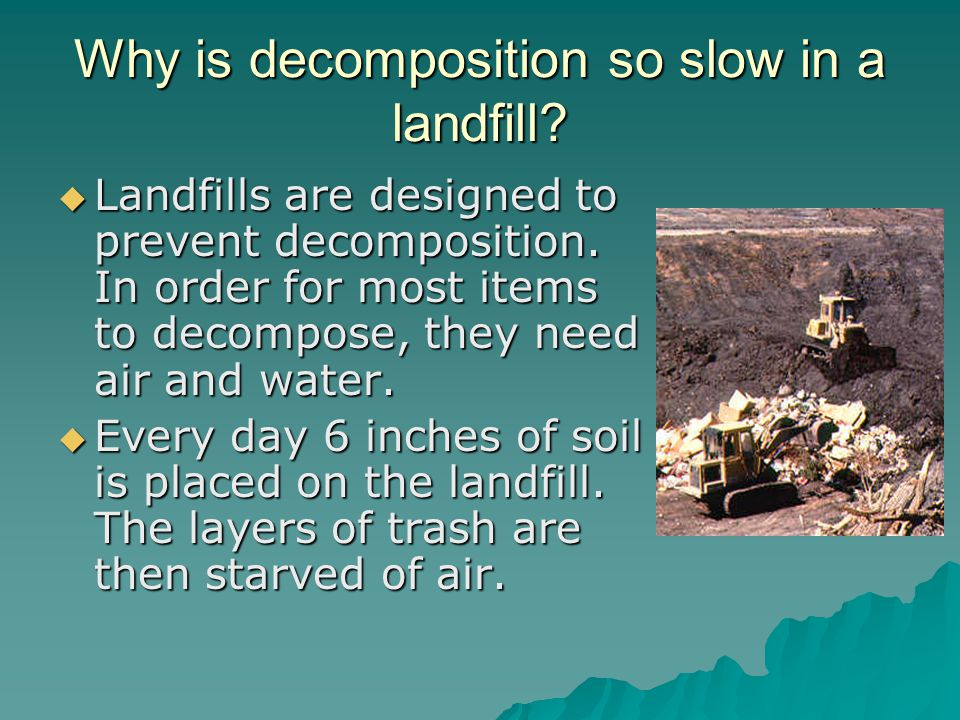 Why is decomposition so slow in a landfill