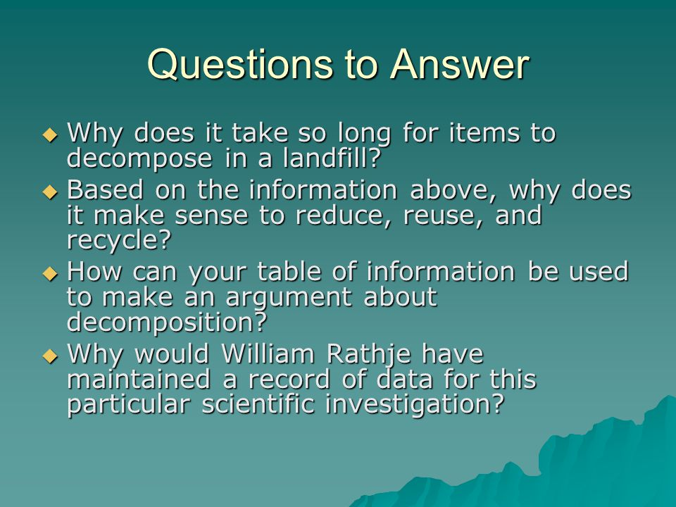 Questions to Answer Why does it take so long for items to decompose in a landfill