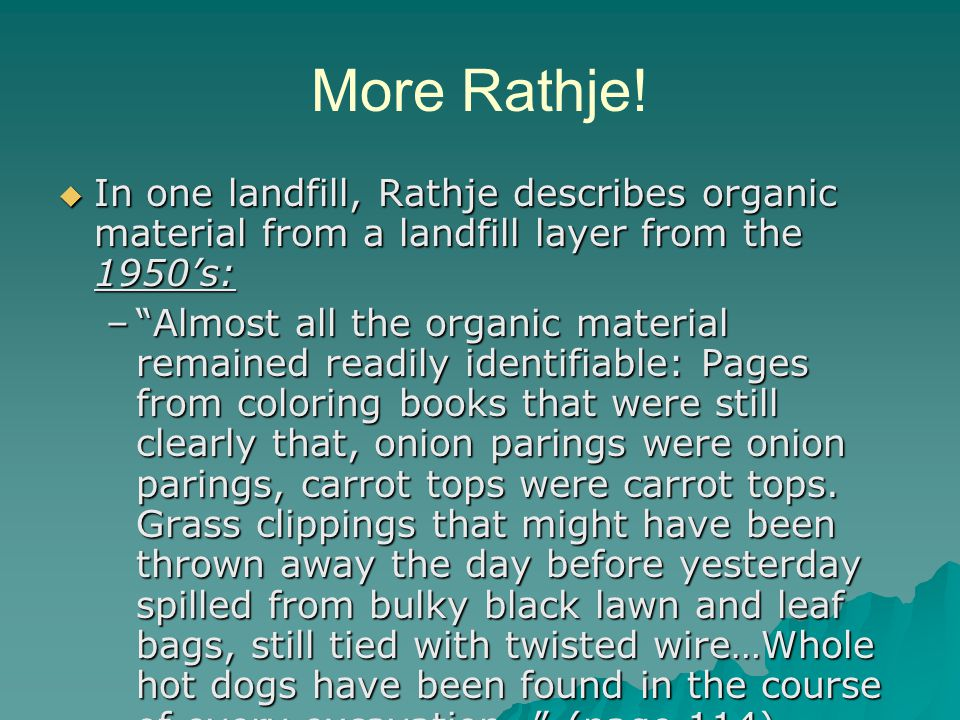 More Rathje! In one landfill, Rathje describes organic material from a landfill layer from the 1950's: