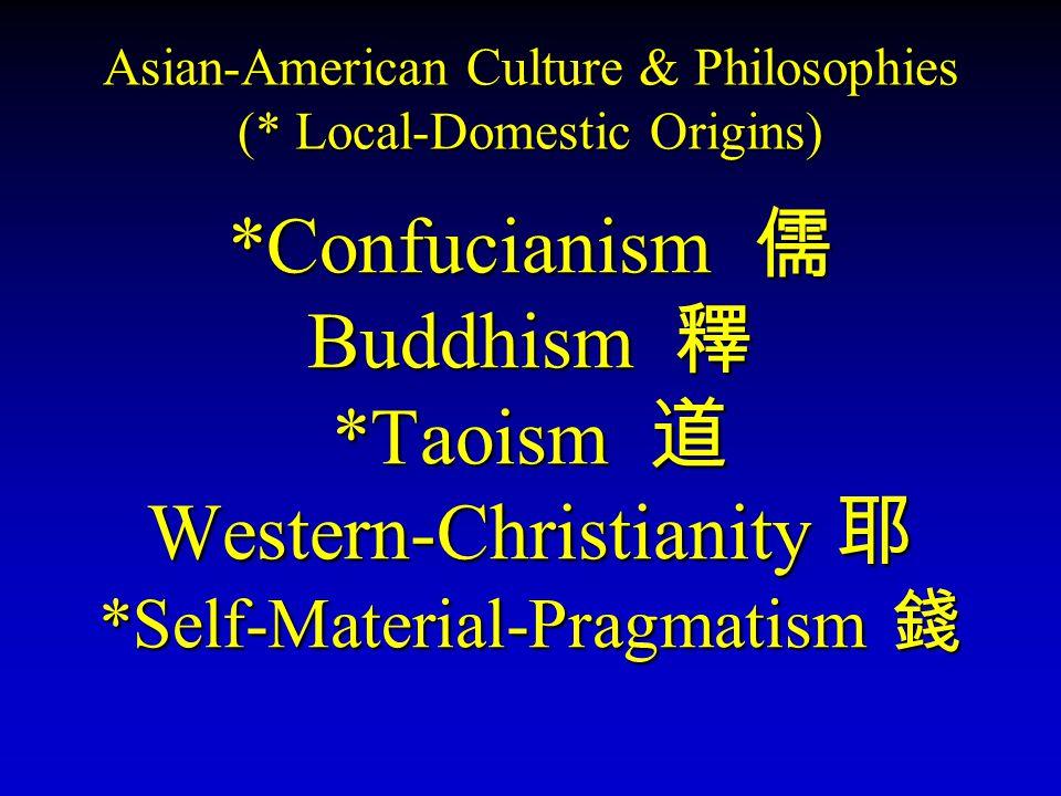 Asian-American Culture & Philosophies (* Local-Domestic Origins)