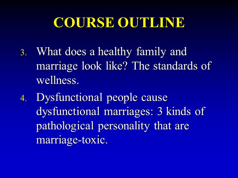 COURSE OUTLINE What does a healthy family and marriage look like The standards of wellness.