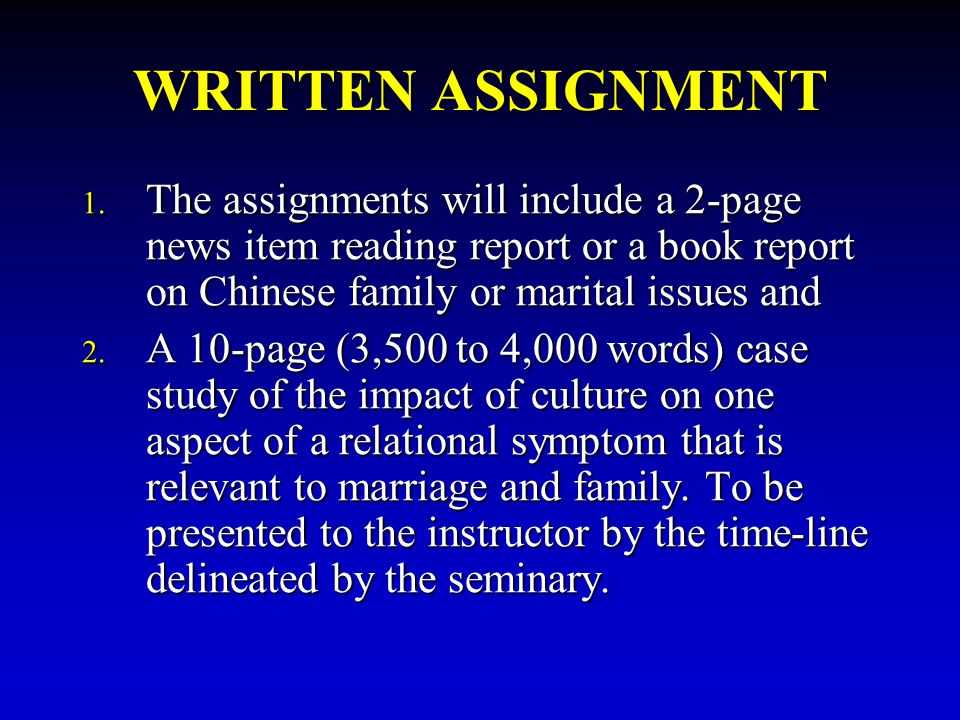 WRITTEN ASSIGNMENT The assignments will include a 2-page news item reading report or a book report on Chinese family or marital issues and.
