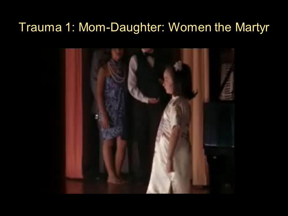 Trauma 1: Mom-Daughter: Women the Martyr