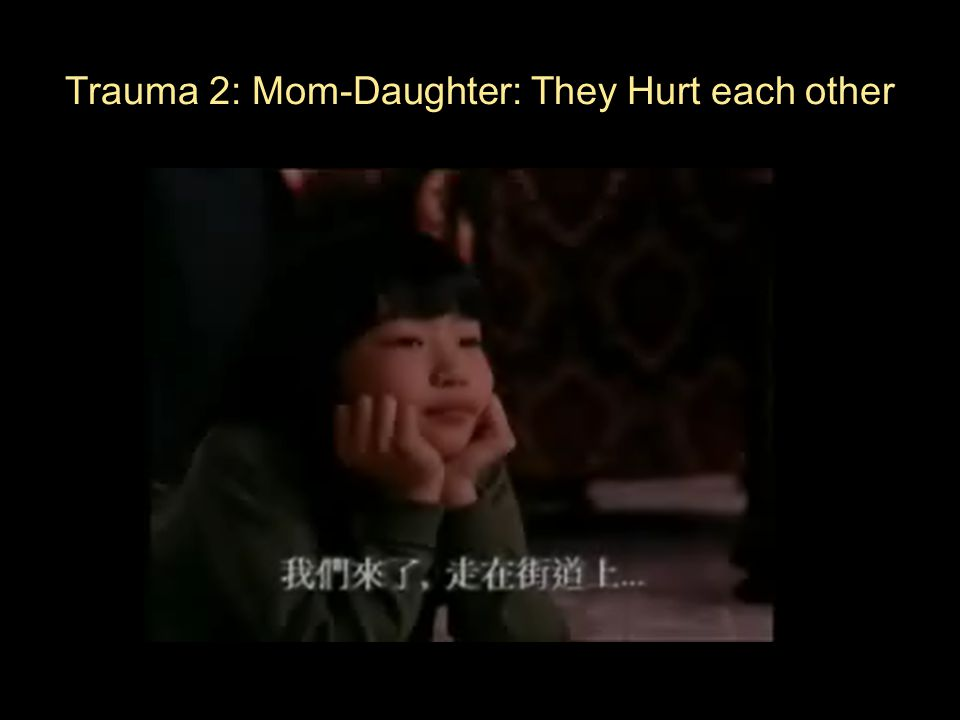 Trauma 2: Mom-Daughter: They Hurt each other