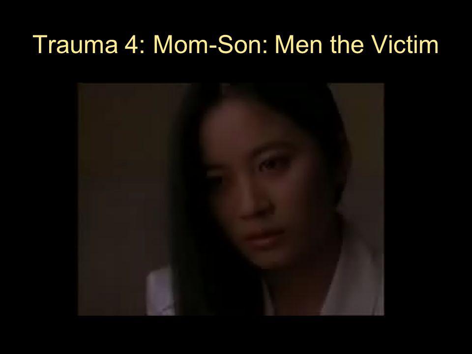 Trauma 4: Mom-Son: Men the Victim