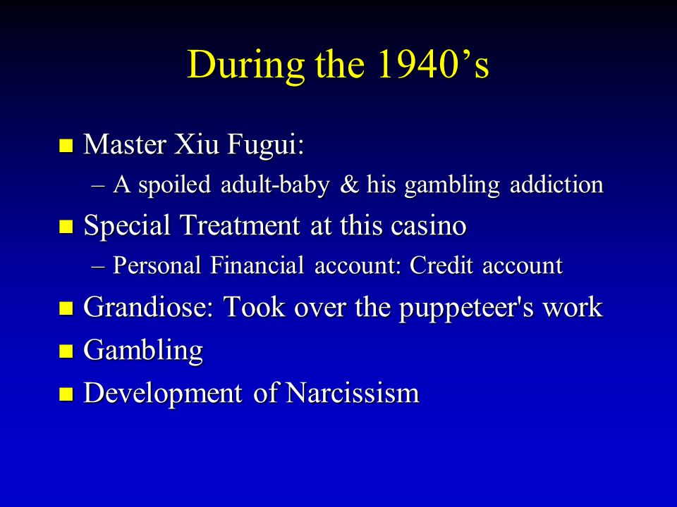 During the 1940's Master Xiu Fugui: Special Treatment at this casino