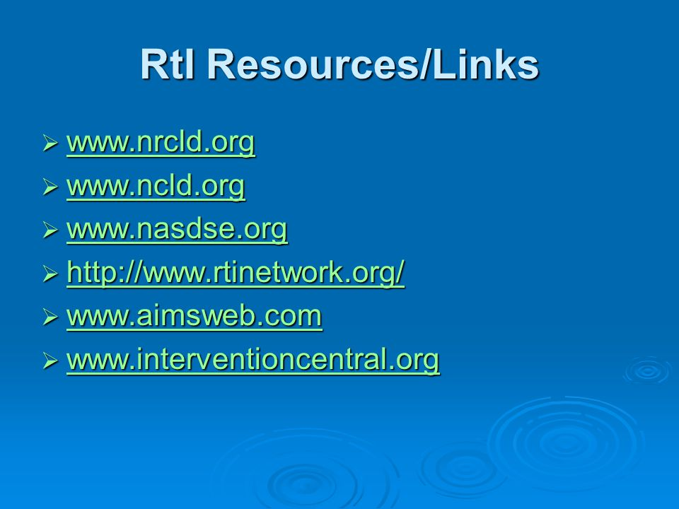 RtI Resources/Links www.nrcld.org www.ncld.org www.nasdse.org
