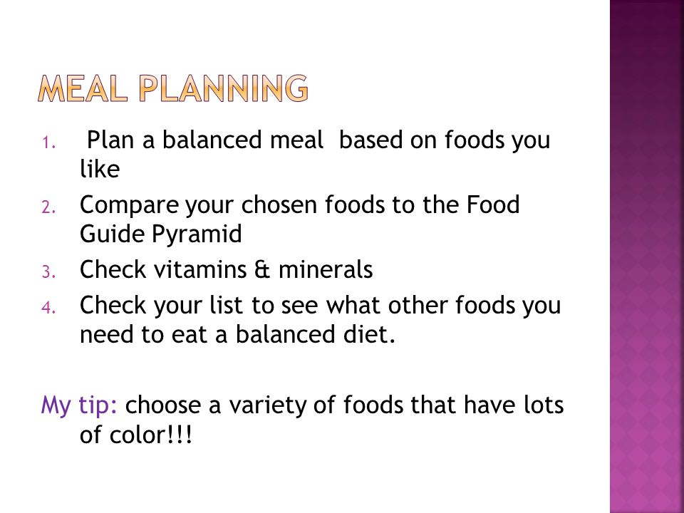 Meal planning Plan a balanced meal based on foods you like