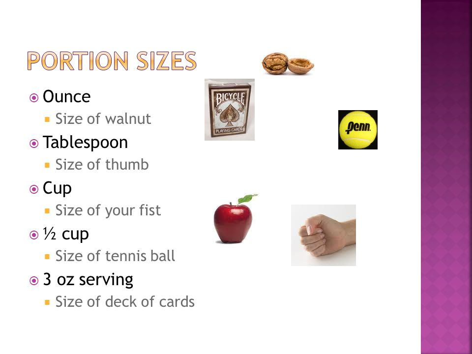Portion sizes Ounce Tablespoon Cup ½ cup 3 oz serving Size of walnut