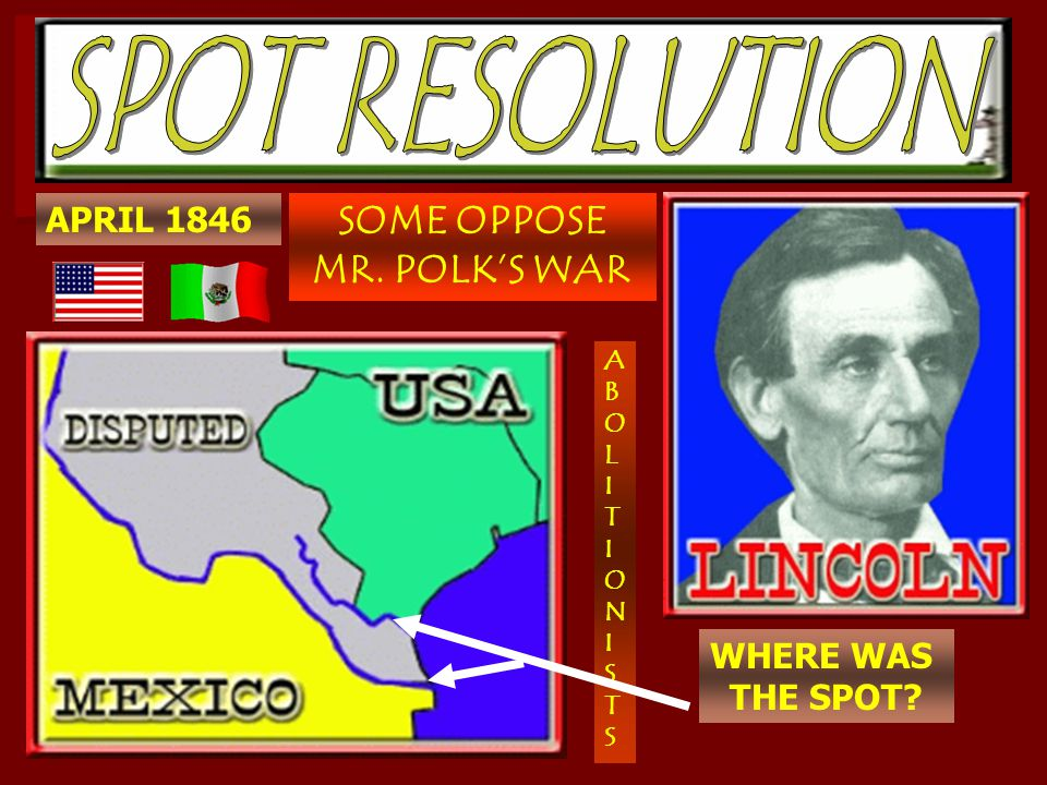 SPOT RESOLUTION SOME OPPOSE MR. POLK'S WAR APRIL 1846 WHERE WAS