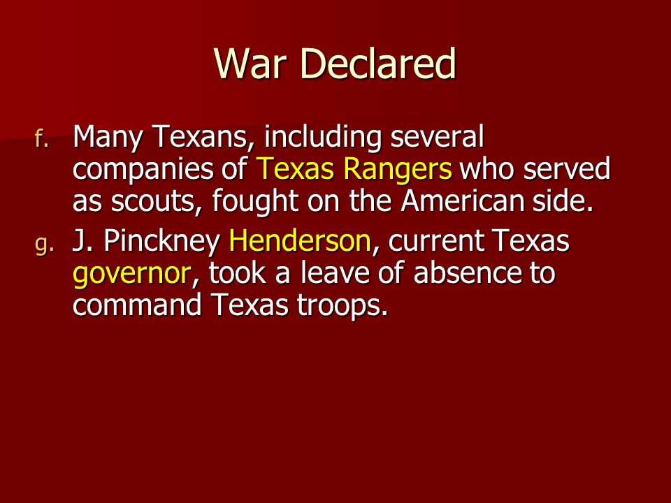 War Declared Many Texans, including several companies of Texas Rangers who served as scouts, fought on the American side.