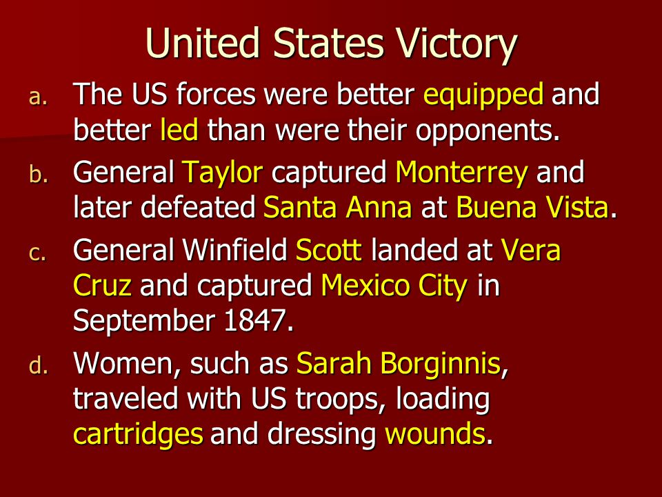 United States Victory The US forces were better equipped and better led than were their opponents.