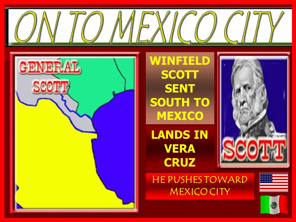 WINFIELD SCOTT SENT SOUTH TO MEXICO LANDS IN VERA CRUZ