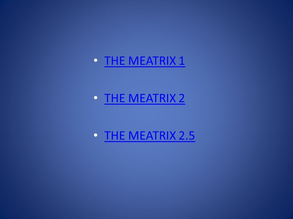 THE MEATRIX 1 THE MEATRIX 2 THE MEATRIX 2.5