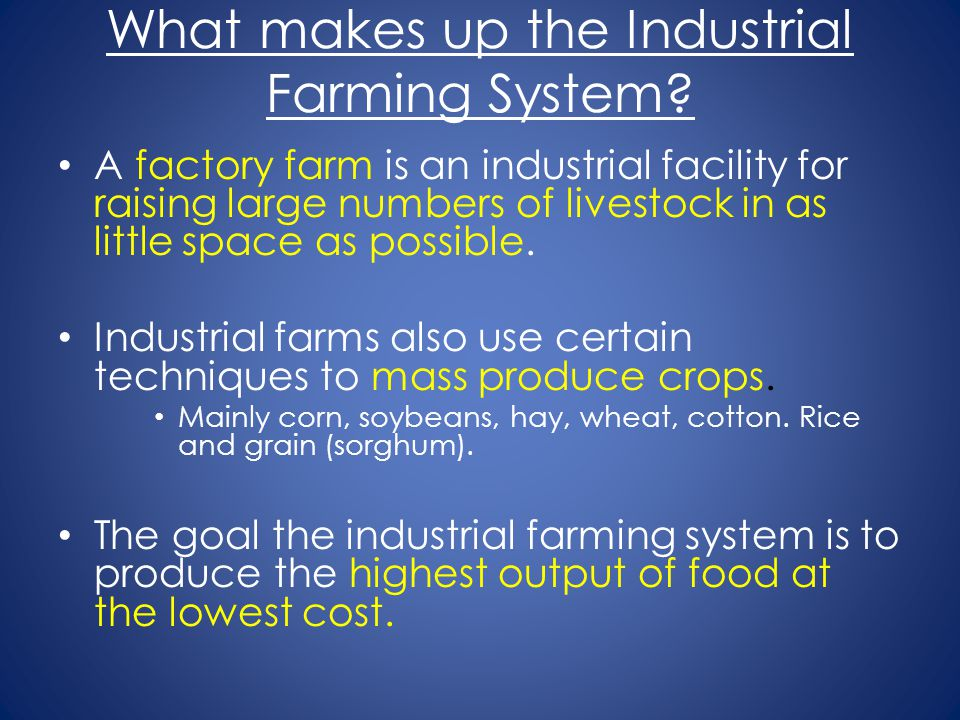What makes up the Industrial Farming System