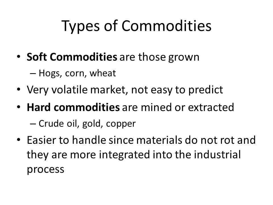 Types of Commodities Soft Commodities are those grown