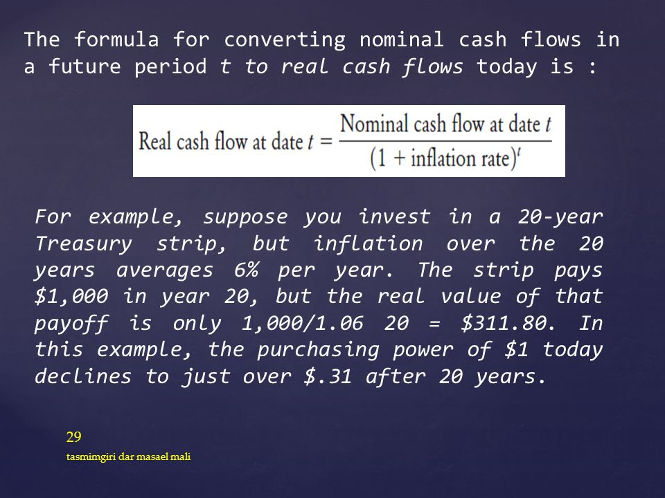 The formula for converting nominal cash flows in a future period t to real cash flows today is :