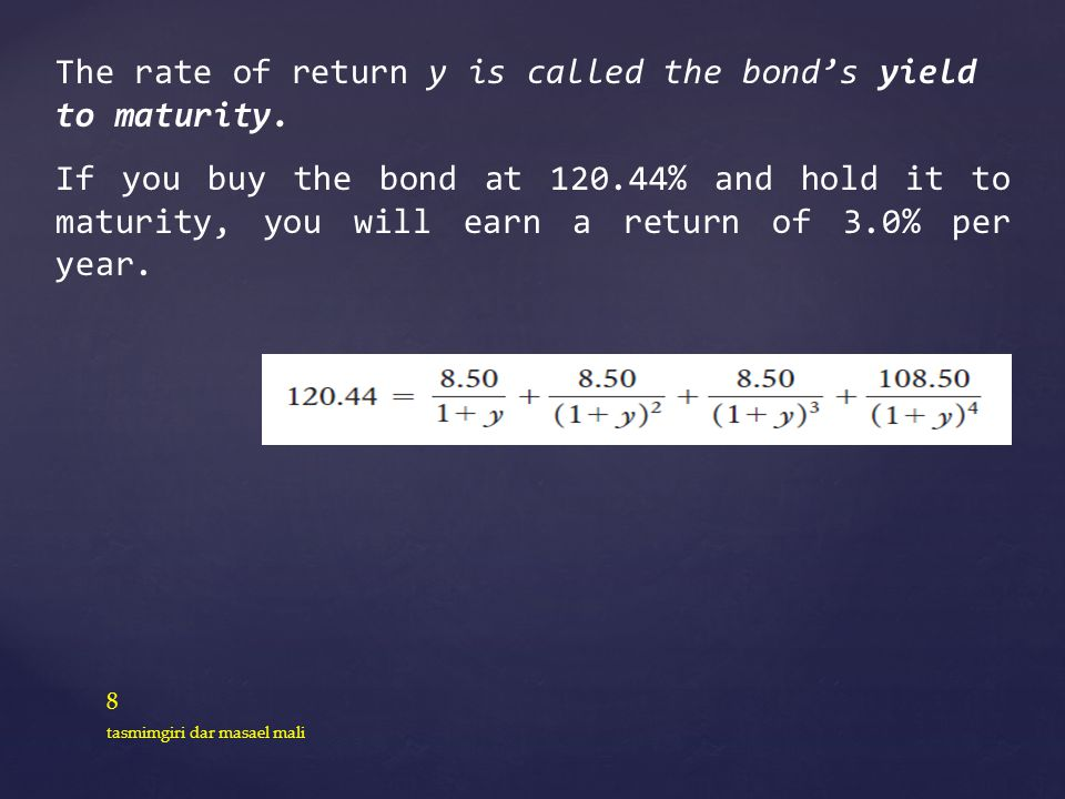 The rate of return y is called the bond's yield to maturity.