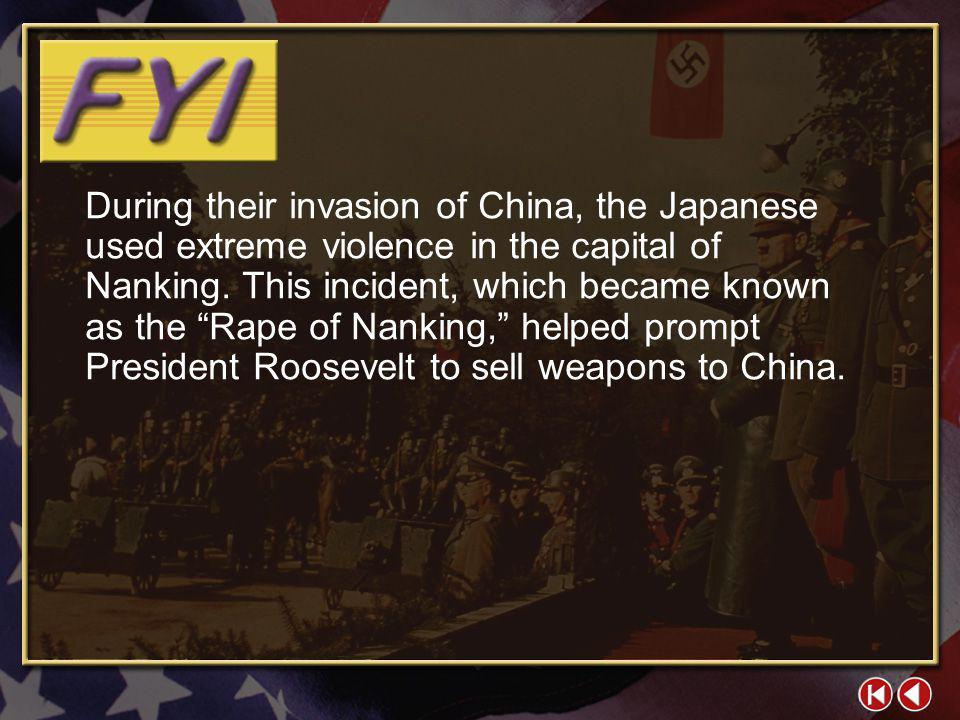 During their invasion of China, the Japanese used extreme violence in the capital of Nanking. This incident, which became known as the Rape of Nanking, helped prompt President Roosevelt to sell weapons to China.