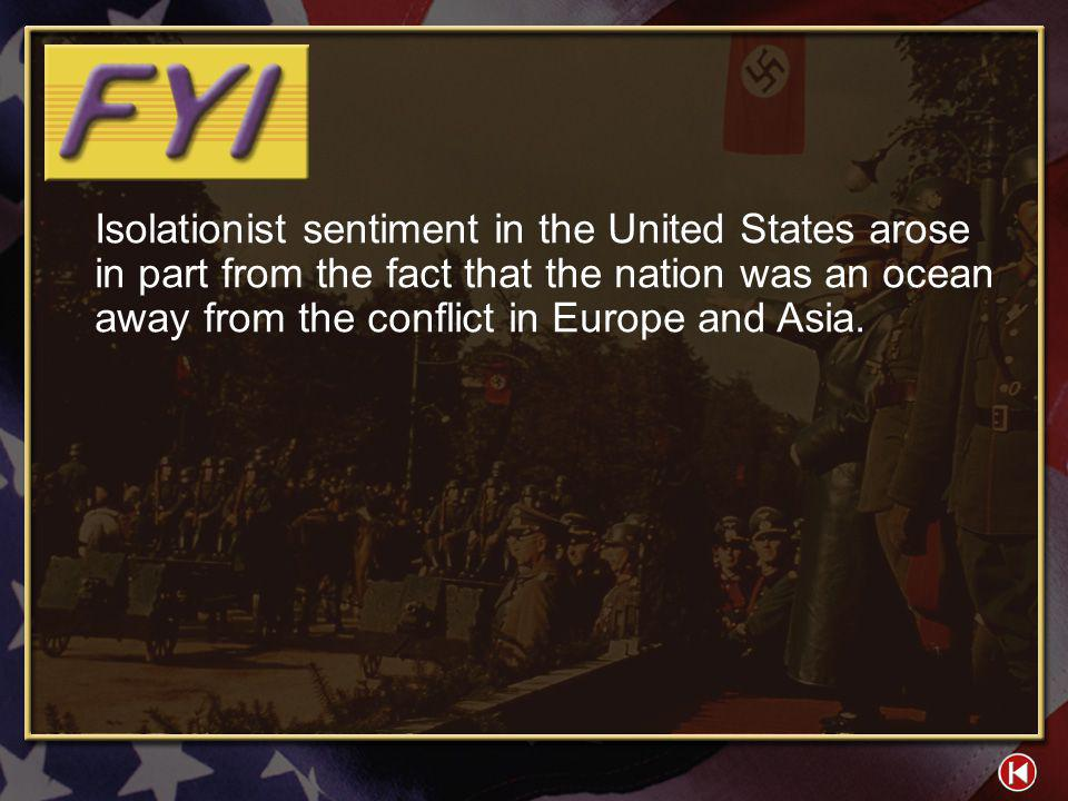 Isolationist sentiment in the United States arose in part from the fact that the nation was an ocean away from the conflict in Europe and Asia.