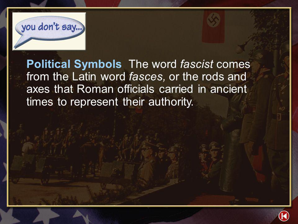 Political Symbols The word fascist comes from the Latin word fasces, or the rods and axes that Roman officials carried in ancient times to represent their authority.