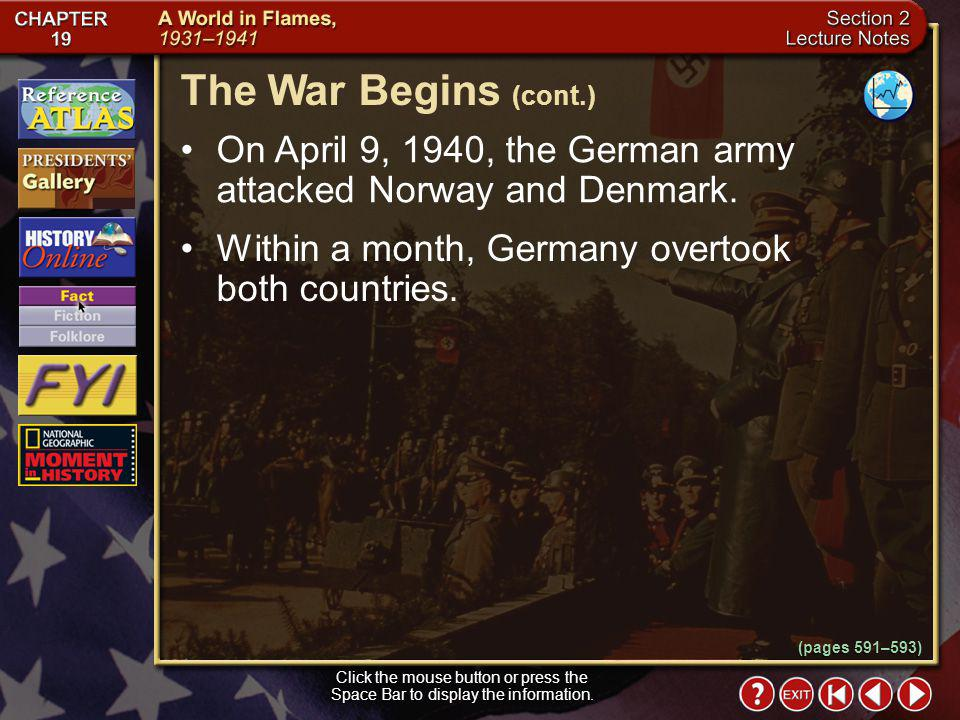 The War Begins (cont.) On April 9, 1940, the German army attacked Norway and Denmark. Within a month, Germany overtook both countries.