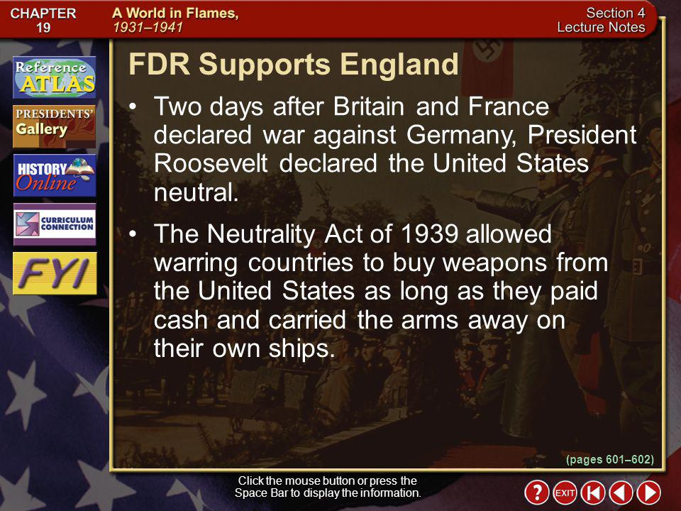 FDR Supports England Two days after Britain and France declared war against Germany, President Roosevelt declared the United States neutral.