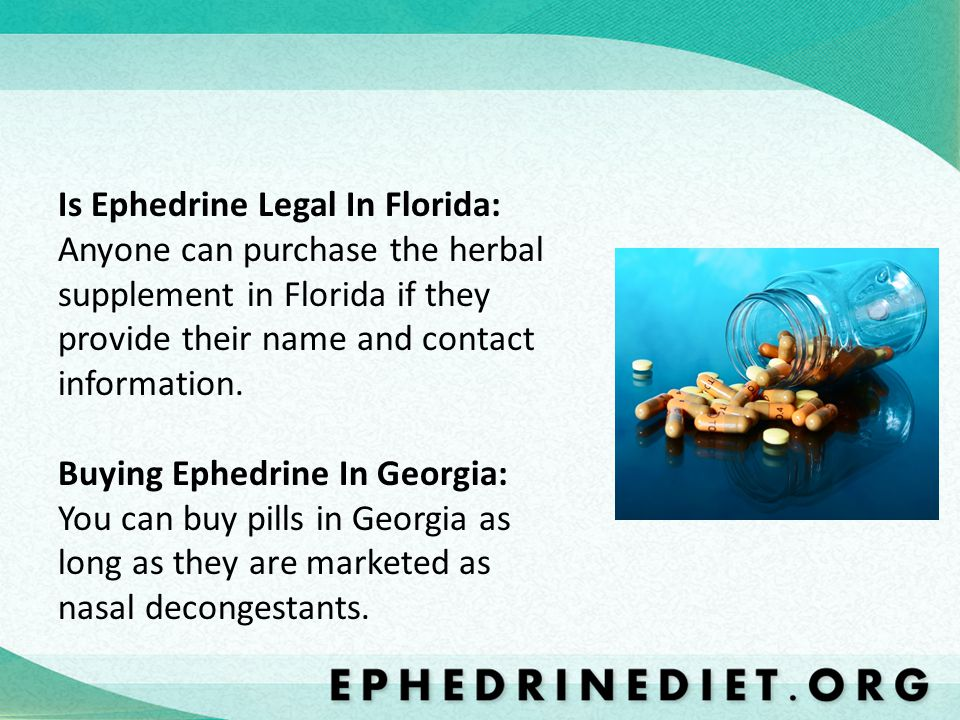 Is Ephedrine Legal In Florida: Anyone can purchase the herbal supplement in Florida if they provide their name and contact information.