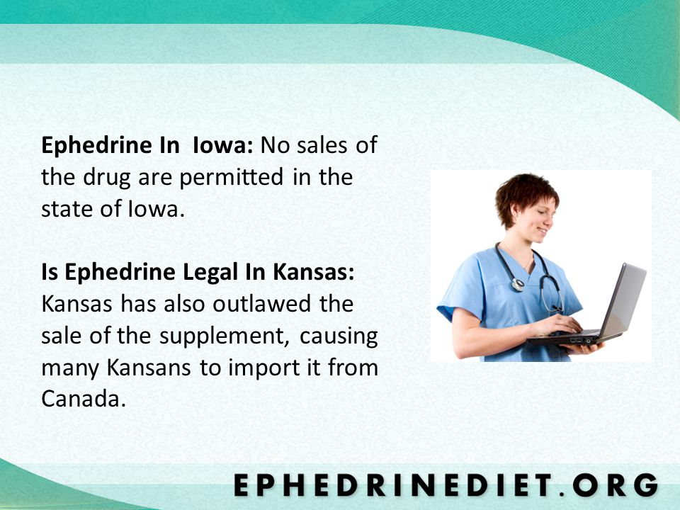 Ephedrine In Iowa: No sales of the drug are permitted in the state of Iowa.