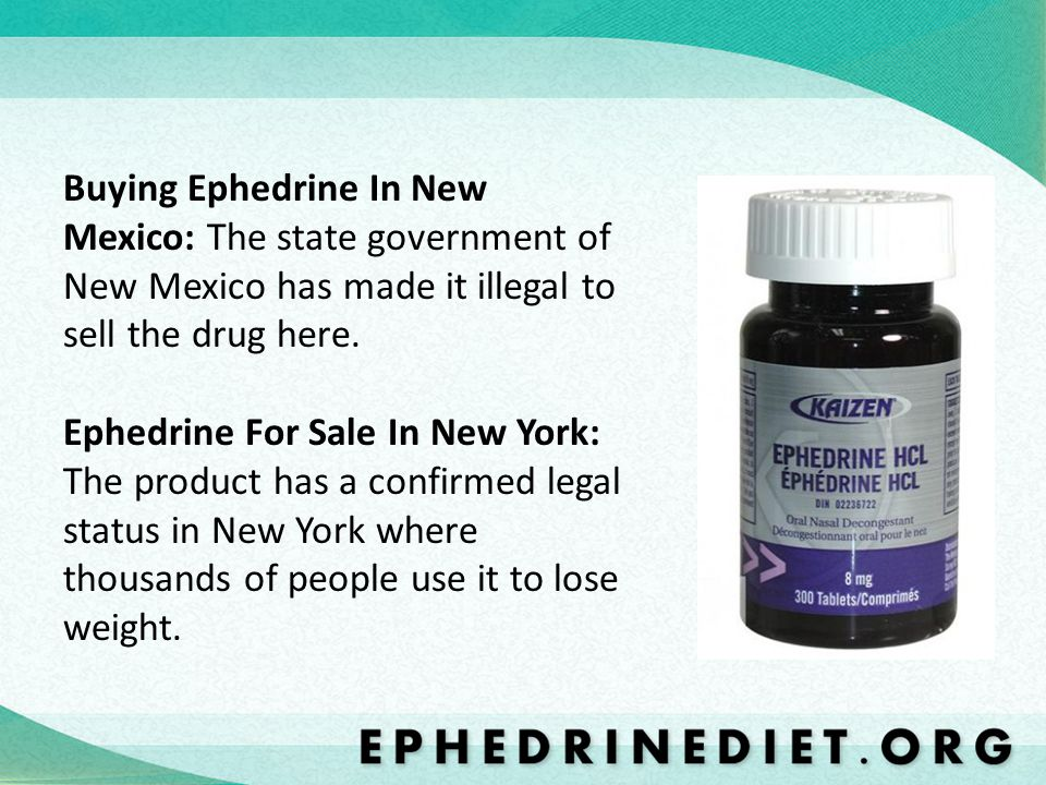 Buying Ephedrine In New Mexico: The state government of New Mexico has made it illegal to sell the drug here.
