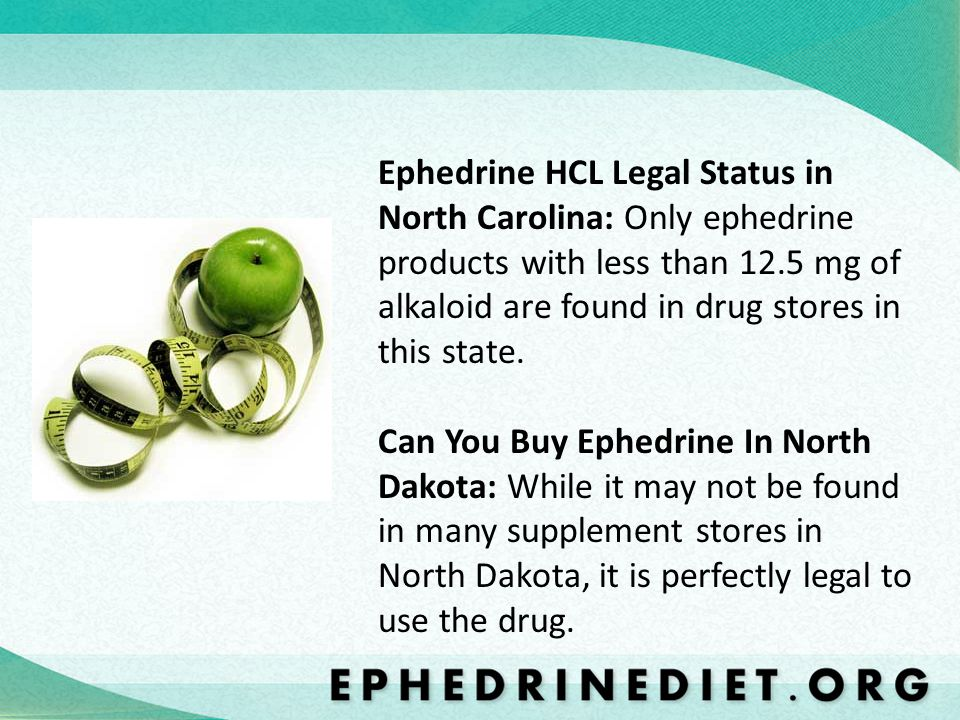 Ephedrine HCL Legal Status in North Carolina: Only ephedrine products with less than 12.5 mg of alkaloid are found in drug stores in this state.