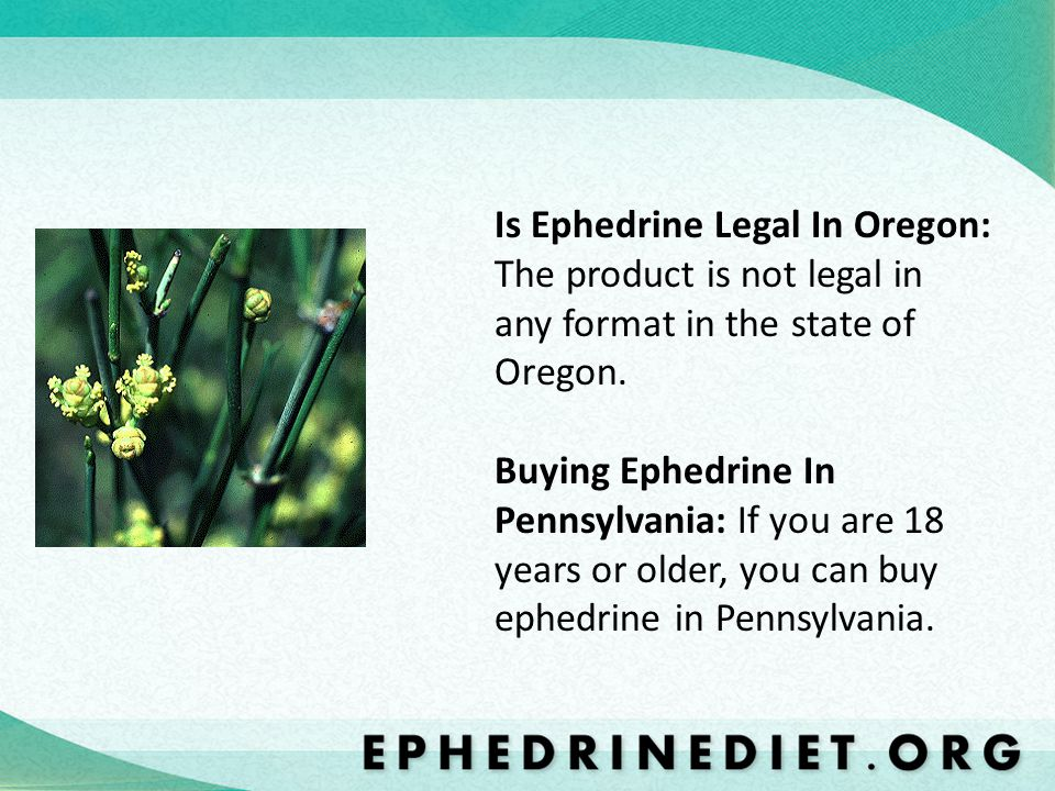 Is Ephedrine Legal In Oregon: The product is not legal in any format in the state of Oregon.