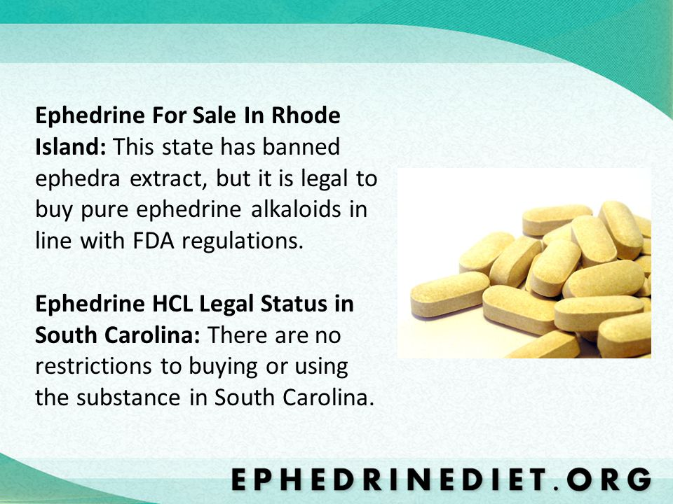 Ephedrine For Sale In Rhode Island: This state has banned ephedra extract, but it is legal to buy pure ephedrine alkaloids in line with FDA regulations.
