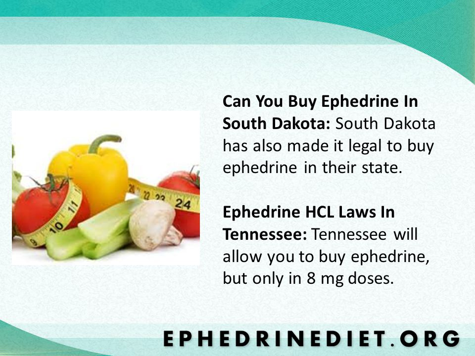 Can You Buy Ephedrine In South Dakota: South Dakota has also made it legal to buy ephedrine in their state.