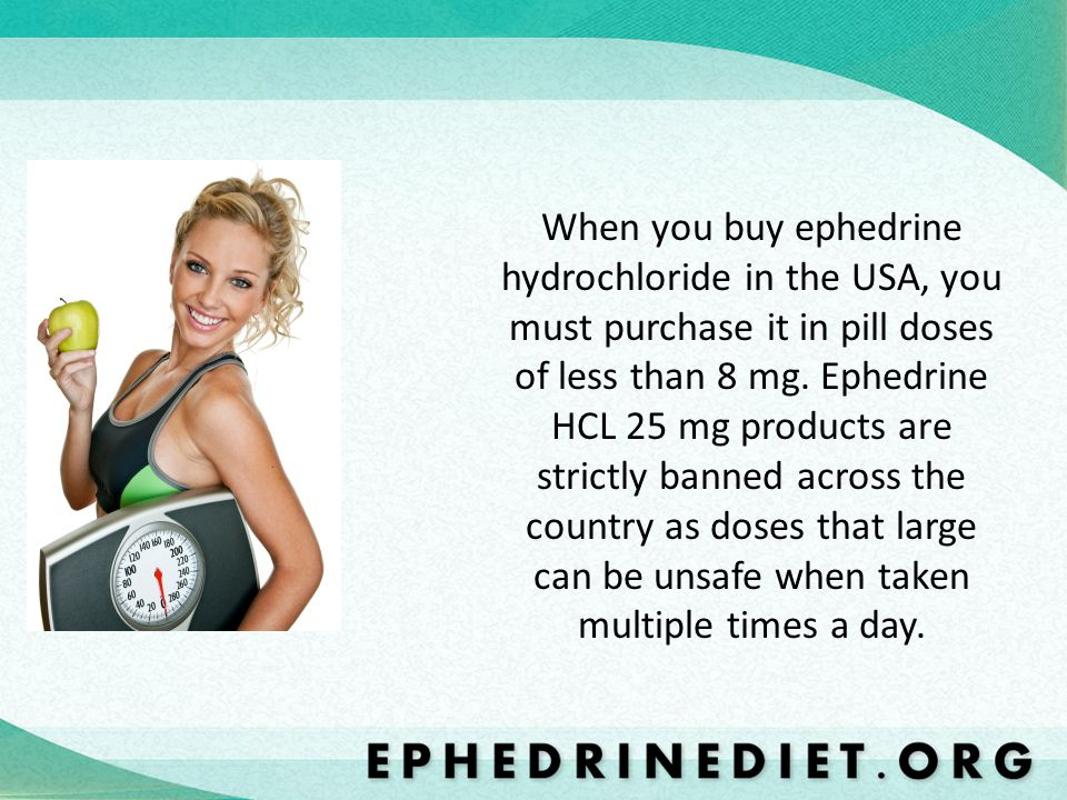 When you buy ephedrine hydrochloride in the USA, you must purchase it in pill doses of less than 8 mg.